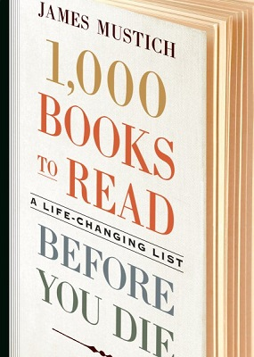 1,000 books to read before you die: a life-changing list by James Mustich; with Margot Greenbaum Mustich, Thomas Meagher, and Karen Templer