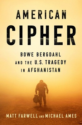 American cipher: Bowe Bergdahl and the U.S. tragedy in Afghanistan by Matt Farwell and Michael Ames