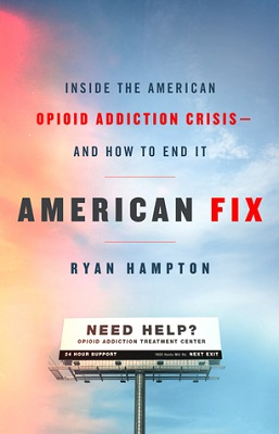 American fix: inside the opioid addiction crisis--and how to end it by Ryan Hampton, with Claire Rudy Foster