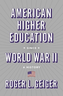 American higher education since World War II: a history by Roger L. Geiger