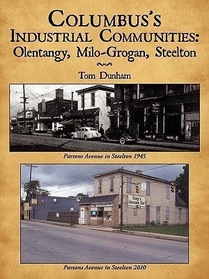 Columbus's industrial communities : Olentangy, Milo-Grogan, Steelton / Tom Dunham