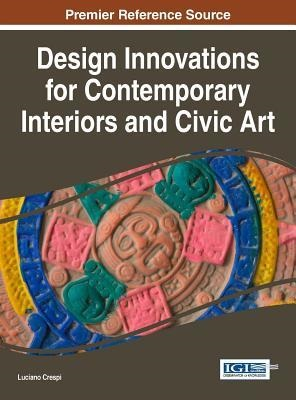 Design innovations for contemporary interiors and civic art / Luciano Crespi, editor