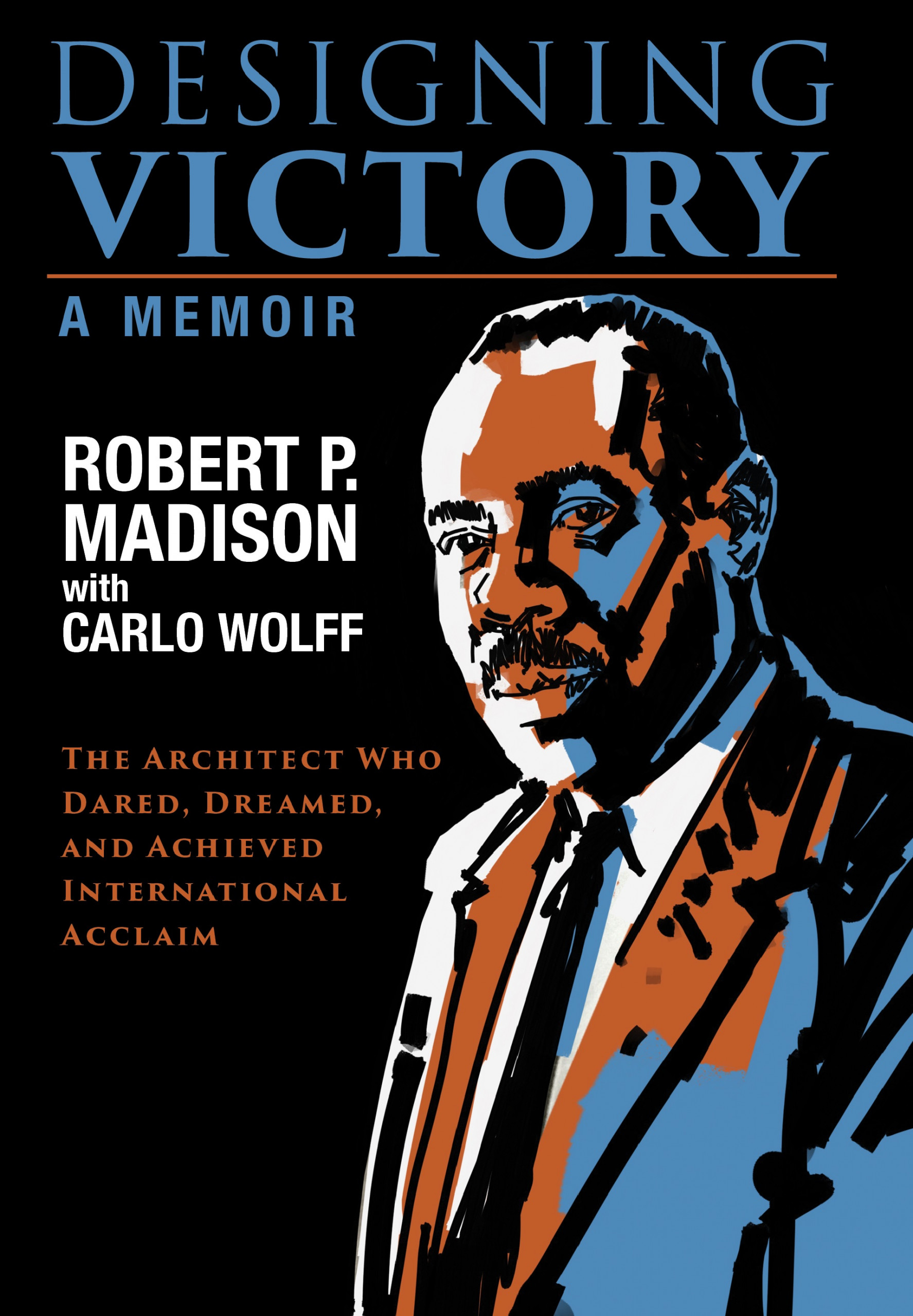 Designing Victory: A Memoir: The Architect Who Dared, Dreamed, and Achieved International Acclaim