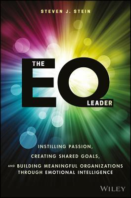 The EQ leader : instilling passion, creating shared goals, and building meaningful organizations through emotional intelligence by Steven J. Stein