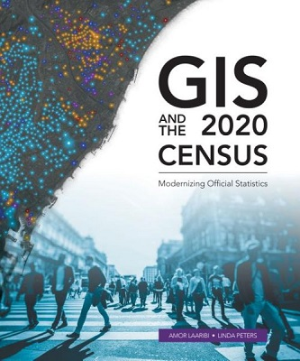 GIS and the 2020 census: modernizing official statistics by Amor Laaribi and Linda Peters