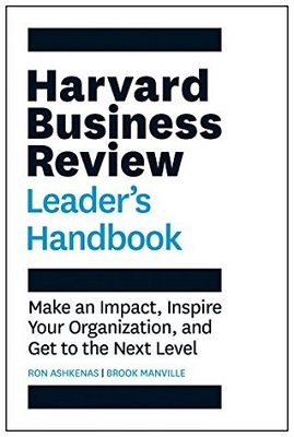 Harvard Business Review leader's handbook: make an impact, inspire your organization, and get to the next level by Ron Ashkenas and Brook Manville