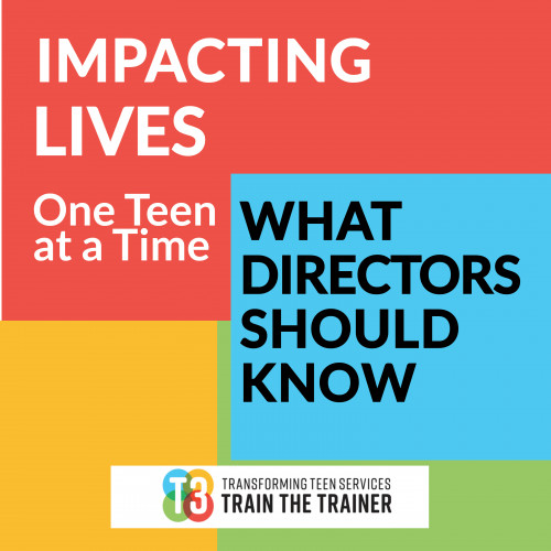 "Graphic with text ""Impacting Lives One Teen at a Tim: What Directors Need to Know"" and the Transforming Teen Services Train the Trainer logo"