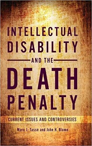 Intellectual disability and the death penalty: current issues and controversies by Marc J. Tassé and John H. Blume