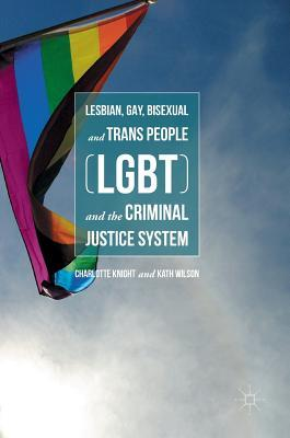 Lesbian, gay, bisexual and trans people (LGBT) and the criminal justice system by Charlotte Knight and Kath Wilson