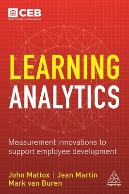 Learning analytics : measurement innovations to support employee development / John R. Mattox II and Mark Van Buren ; with insights from Jean Martin