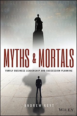 Myths and mortals : family business leadership and succession planning