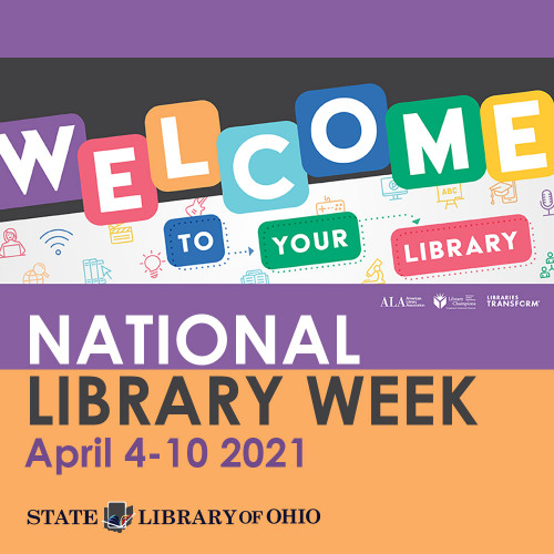 Altered American Library Association graphic with Text Welcome to Your Library - National Library Week April 4-10, 2021 and the State Library of Ohio logo