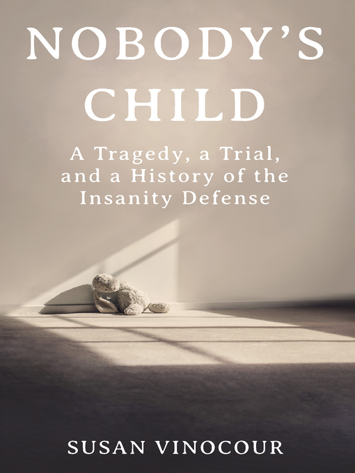 Nobody's Child: A Tragedy, a Trial, and a History of the Insanity Defense book cover
