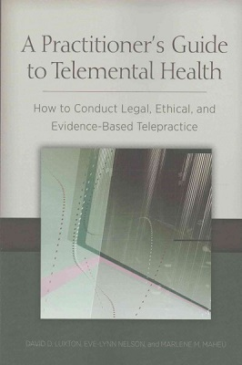 A practitioner's guide to telemental health : how to conduct legal, ethical, and evidence-based telepractice / David D. Luxton, Eve-Lynn Nelson, and Marlene M. Maheu