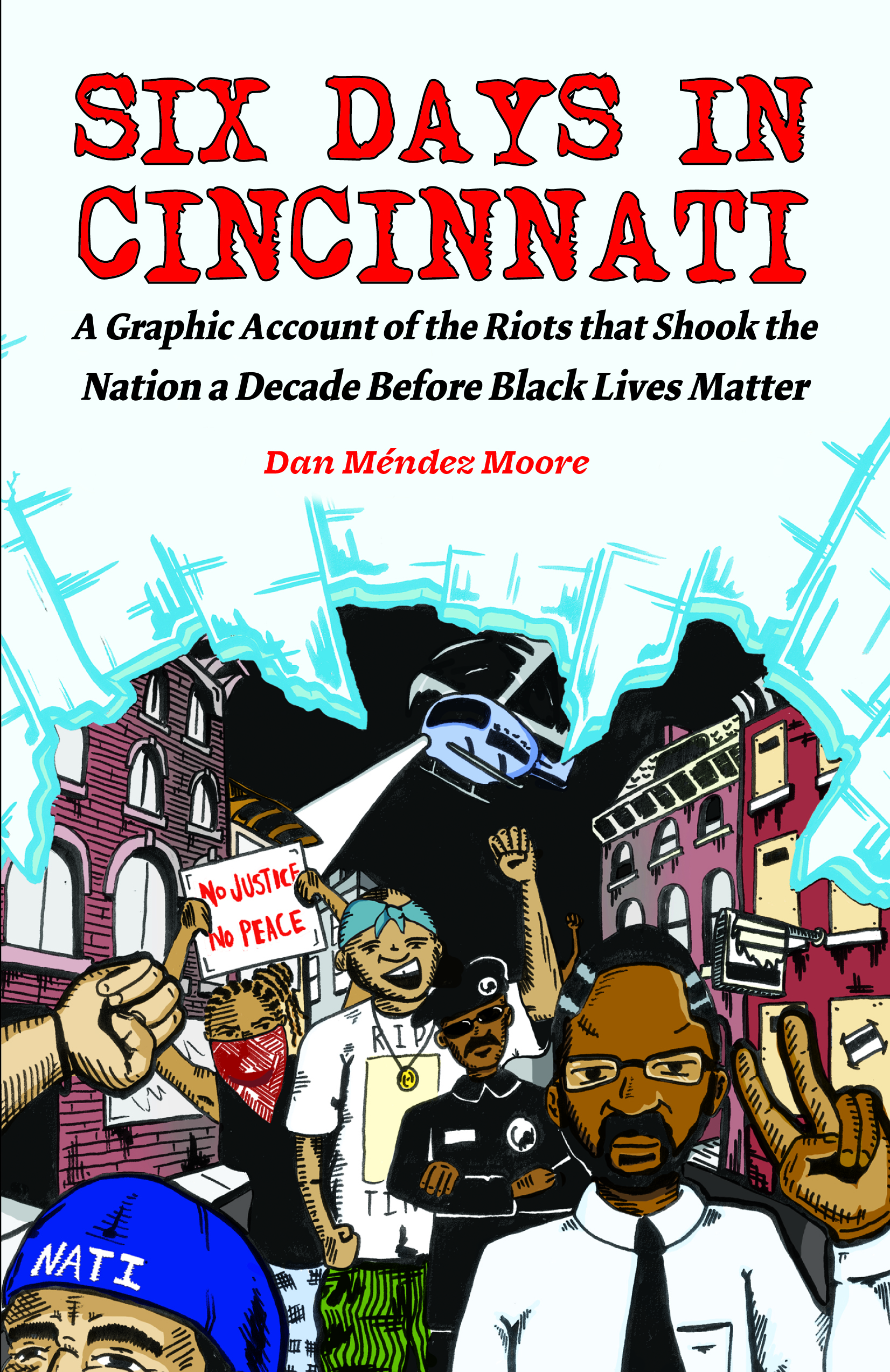 Six Days in Cincinnati: A Graphic Account of the Riots that Shook the Nation a Decade Before Black Lives Matter By Dan Méndez Moore