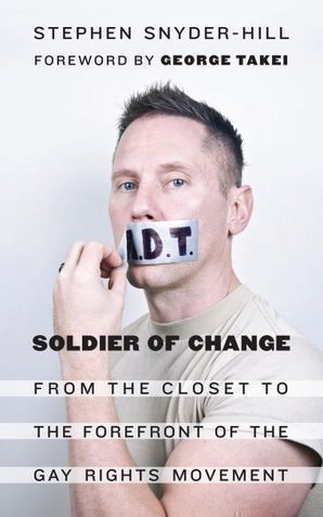 Solider of Change : From the Closet to the Forefront of the Gay Rights Movement
