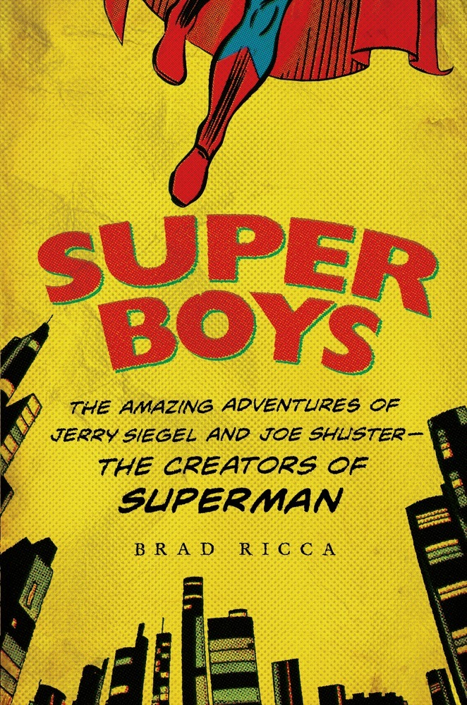 Super Boys: The Amazing Adventures of Jerry Siegel and Joe Shuster, The Creators of Superman book cover