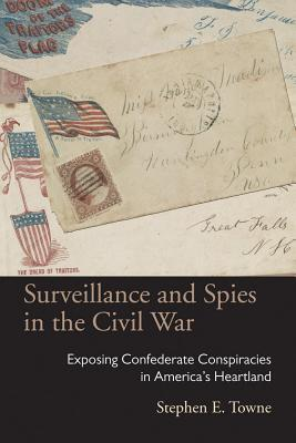 Surveillance and spies in the Civil War : exposing Confederate conspiracies in America's heartland