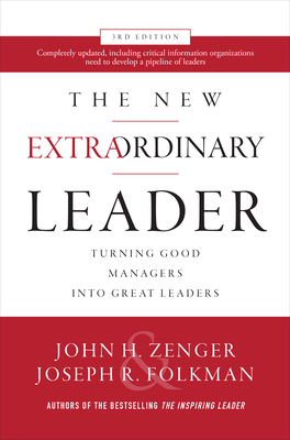 The New Extraordinary Leader, 3rd Edition: Turning Good Managers into Great Leaders