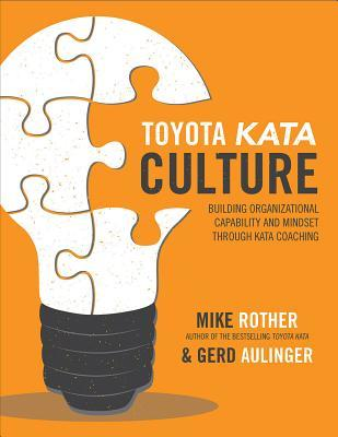 Toyota kata culture : building organizational capability and mindset through kata coaching by Mike Rother and Gerd Aulinger ; illustrations by Libby Wagner