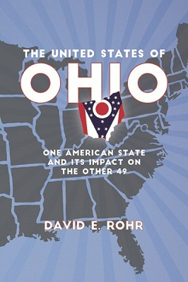 The United States of Ohio: one American state and its impact on the other forty-nine by David E. Rohr