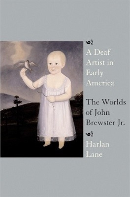 A deaf artist in early America : the worlds of John Brewster, Jr. By Harlan Lane