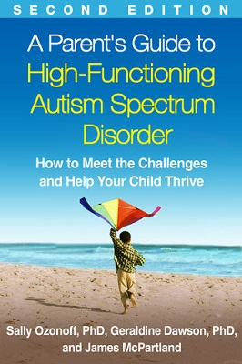 A parent's guide to high-functioning autism spectrum disorder : how to meet the challenges and help your child thrive