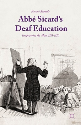 Abbé Sicard's deaf education : empowering the mute, 1785-1820 by Emmet Kennedy