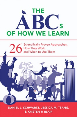The ABCs of how we learn : 26 scientifically proven approaches, how they work, and when to use them by Daniel L. Schwartz, Jessica M. Tsang, and Kristen P. Blair