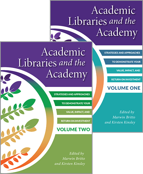 Academic libraries and the academy: strategies and approaches to demonstrate your value, impact, and return on investment edited by Marwin Britto and Kirsten Kinsley