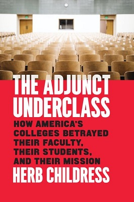 The adjunct underclass: how America's colleges betrayed their faculty, their students, and their mission by Herb Childress