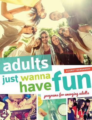 Book cover for Adults just wanna have fun : programs for emerging adults by Audrey Barbakoff