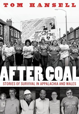 After coal: stories of survival in Appalachia and Wales by Tom Hansell