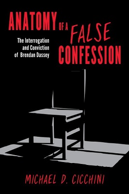 Anatomy of a false confession: the interrogation and conviction of Brendan Dassey by Michael D. Cicchini