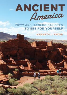 Ancient America : fifty archaeological sites to see for yourself by Kenneth L. Feder