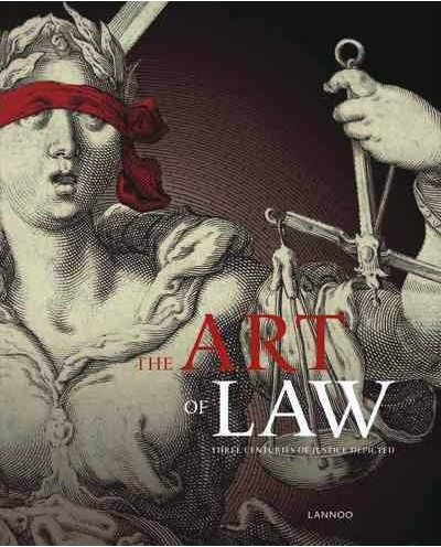 The art of law : three centuries of justice depicted editorial team, Stefan Huygebaert [and 3 others] ; texts by Matthias Desmet [and 11 others]