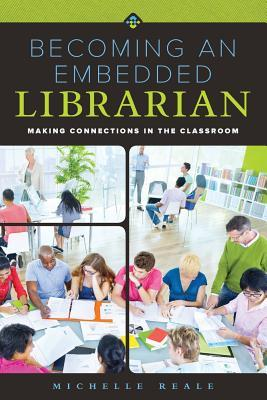 Book cover for Becoming an embedded librarian : making connections in the classroom
