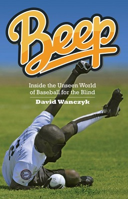 Beep : inside the unseen world of baseball for the blind by David Wanczyk