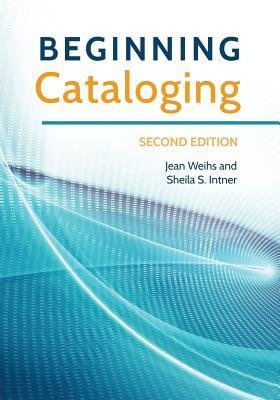 Beginning cataloging by Jean Weihs and Sheila S. Intner
