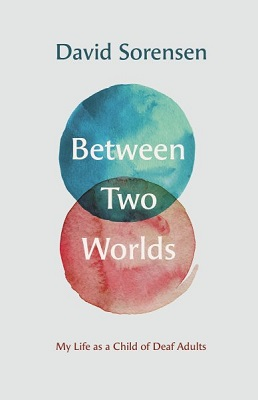 Between two worlds: my life as a child of deaf adults by David Sorensen