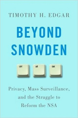Beyond Snowden : privacy, mass surveillance, and the struggle to reform the NSA by Timothy H. Edgar