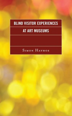 Blind visitor experiences at art museums by Simon Hayhoe