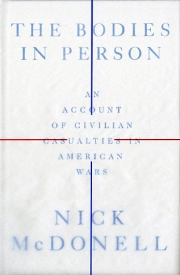 The bodies in person: An account of civilian casualties in American wars by Nick McDonell