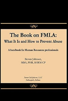 The book on FMLA : what it is and how to prevent abuse : a handbook for human resources professionals
