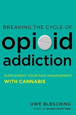Breaking the cycle of opioid addiction: supplement your pain management with cannabis by Uwe Blesching