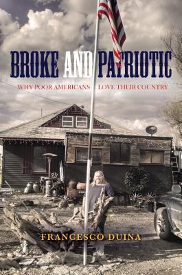 Broke and patriotic : why poor Americans love their country by Francesco Duina
