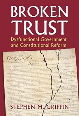 Broken trust : dysfunctional government and constitutional reform / Stephen M. Griffin