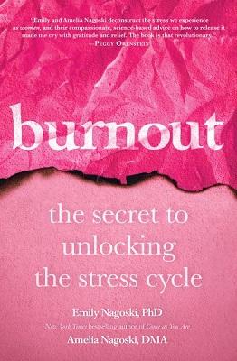 Burnout: the secret to unlocking the stress cycle by Emily Nagoski, Ph.D. and Amelia Nagoski, DMA