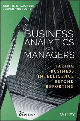 Business analytics for managers : taking business intelligence beyond reporting by Gert H.N. Laursen and Jesper Thorlund