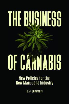 The business of cannabis: new policies for the new marijuana industry by D.J. Summers